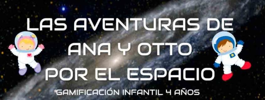 Proyecto gamificado en infantil: Ana y Otto en el espacio